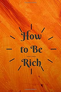 How to Be Rich: Be Rich Be Happy Book, Perfect Notebook : Task List Manager, Project Planner Notebook, Project Notebook, D...
