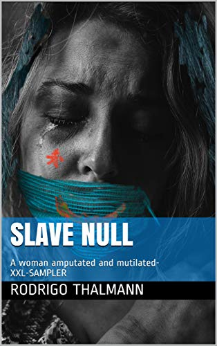 Slave Null: A woman amputated and mutilated to the point of nullification by a madman