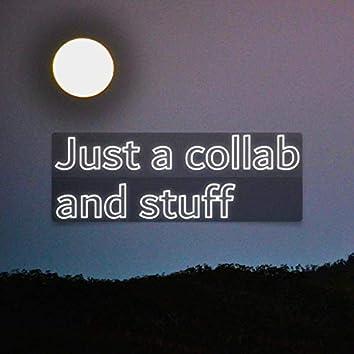 Just a Collab & Stuff