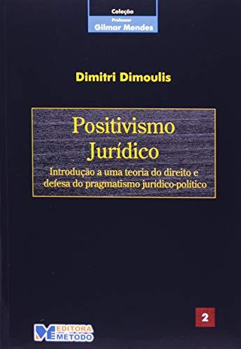 Col. Gilmar Mendes 2 - Positivismo Jurídico: Introdução a uma Teoria do Direito e Defesa do Pragmatismo Jurídico-político: Volume 2
