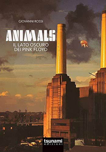 Animals. Il lato oscuro dei Pink Floyd