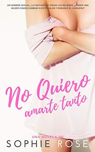 No quiero amarte tanto: Novela Romántica eBook: Rose, Sophie ...