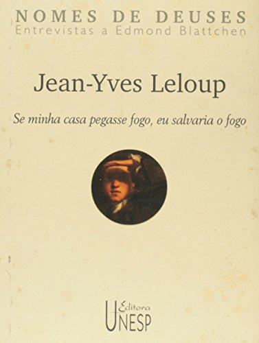 Jean-Yves Leloup: Se minha casa pegasse fogo, eu salvaria o fogo