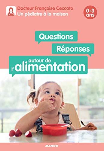 Questions / Réponses autour de l'alimentation (0-3 ans) (Un pédiatre à la maison)