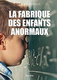 La fabrique des enfants anormaux par Dr Thierry Delcourt
