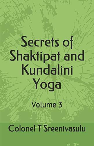 Secrets of Shaktipat and Kundalini Yoga: Volume 3