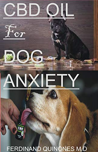 41TleieouiL - CBD OIL FOR DOG ANXIETY: EVERYTHING YOU NEED TO KNOW ON HOW TO USE CBD OIL TO TREAT AND CURE ANXIETY IN DOGS
