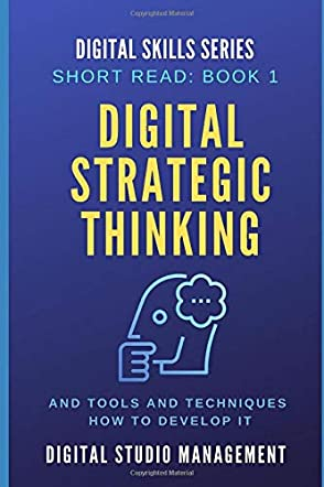 Digital Strategic Thinking and Tools and Techniques How to Develop It
