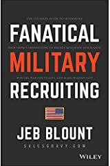Fanatical Military Recruiting: The Ultimate Guide to Leveraging High-Impact Prospecting to Engage Qualified Applicants, Win the War for Talent, and Make Mission Fast (Jeb Blount) (English Edition) eBook Kindle