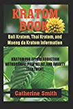 KRATOM BOOK: Bali Kratom, Thai Kratom, and Maeng da Kratom Information; Kratom for Opioid Addiction Withdrawal and Pain Relief and Anxiety Treatment