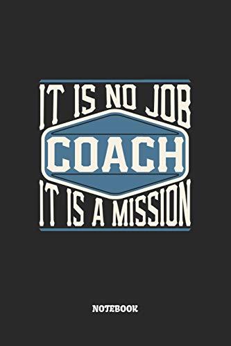 Coach Notebook - It Is No Job, It Is A Mission: Trainer Notizbuch / Tagebuch / Heft mit Karierten Seiten. Notizheft mit Weißen Karo Seiten, Malbuch, ... Planer für Termine oder To-Do-Liste.