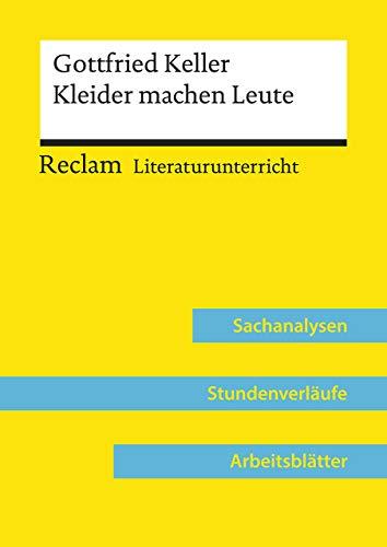 Gottfried Keller: Kleider machen Leute (Lehrerband): Reclam Literaturunterricht: Sachanalysen, Stundenverläufe, Arbeitsblätter