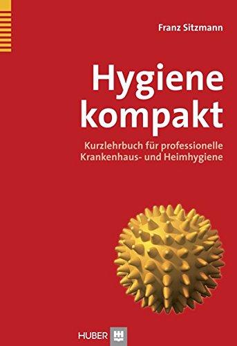 Hygiene kompakt: Kurzlehrbuch für professionelle Krankenhaus- und Heimhygiene: Kurzlehrbuch fr professionelle Krankenhaus- und Heimhygiene