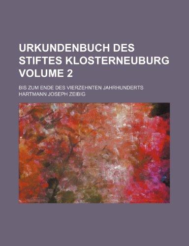 Urkundenbuch Des Stiftes Klosterneuburg Volume 2; Bis Zum Ende Des Vierzehnten Jahrhunderts