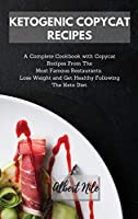 Ketogenic Copycat Recipes: A Complete Cookbook with Copycat Recipes From The Most Famous Restaurants. Lose Weight and Get Healthy Following The Keto Diet.