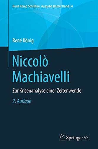 Niccolò Machiavelli: Zur Krisenanalyse einer Zeitenwende (René König Schriften. Ausgabe letzter H