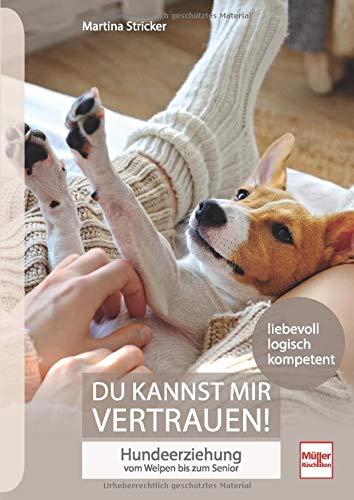 Du kannst mir vertrauen!: Hundeerziehung vom Welpen bis zum Senior - liebevoll, logisch, kompetent