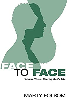Face to Face: Volume Three: Sharing God's Life by [Marty Folsom]