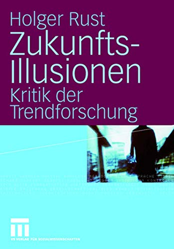Zukunftsillusionen: Kritik der Trendforschung
