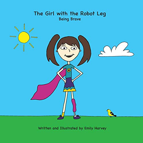 The Girl with the Robot Leg: Being Brave