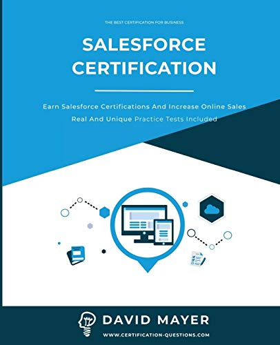 Salesforce Certification: Earn Salesforce certifications and increase online sales real and unique practice tests included