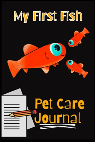My First Fish Pet Care Journal: Kid-Friendly Custom Aquarium Logging Book, Great For Tracking, Scheduling Routine Maintenance, Including Water Chemistry And Fish Health.