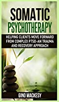 Somatic psychotherapy: Helping Clients Move Forward from Complex PTSD - An Trauma and Recovery Approach