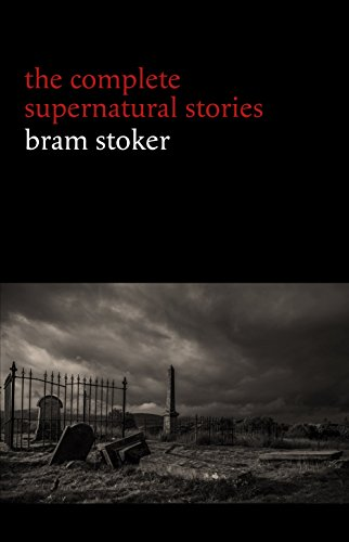 Bram Stoker: The Complete Supernatural Stories (13 tales of horror and mystery: Dracula's Guest, The Squaw, The Judge's House, The Crystal Cup, A Dream ... (Halloween Stories) (English Edition)