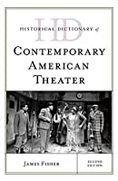 Historical Dictionary of Contemporary American Theater (Historical Dictionaries of Literature and the Arts)