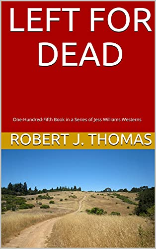 LEFT FOR DEAD: One-Hundred-Fifth Book in a Series of Jess Williams Westerns (A Jess Williams Western 105) (English Edition)