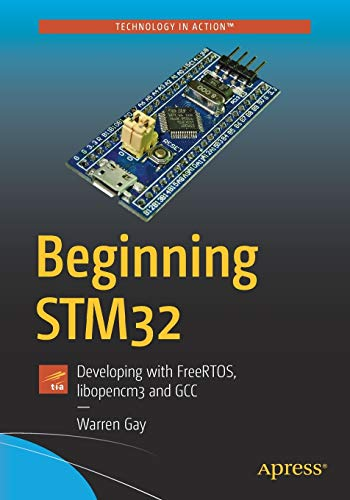 Beginning STM32: Developing with FreeRTOS, libopencm3 and GCC
