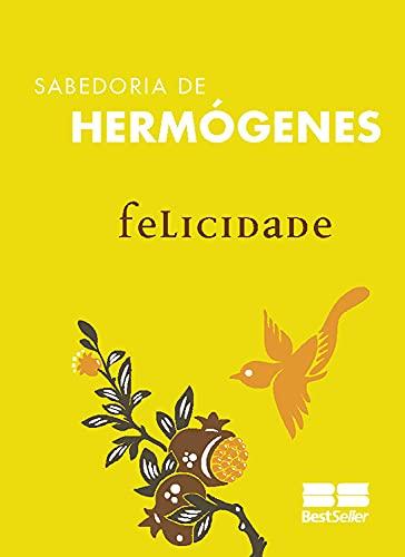 Felicidade (Sabedoria de Hermógenes Livro 6) (Portuguese Edition)