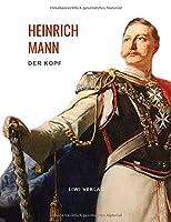 Heinrich Mann: Der Kopf. Vollstaendige Neuausgabe