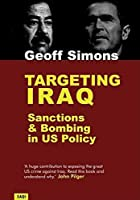 Targeting Iraq: Sanctions and Bombing in Us Policy