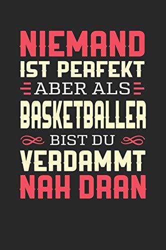 NIEMAND IST PERFEKT ABER ALS BASKETBALLER BIST DU VERDAMMT NAH DRAN: Notizbuch A5 kariert 120 Seiten, Notizheft / Tagebuch / Reise Journal, perfektes Geschenk für Basketballer