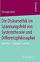 Die Diskursethik im Spannungsfeld von Systemtheorie und Differenzphilosophie: Habermas - Luhmann - Lyotard