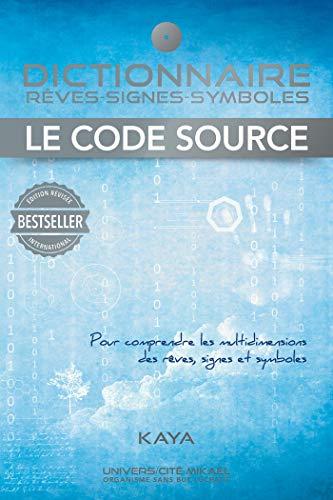 Dictionnaire Rêves-Signes-Symboles, Le Code Source: Pour comprendre les multidimensions des rêves, signes et symboles (French Edition)