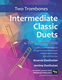 Intermediate Classic Duets for Two Trombones: 22 Classical and Traditional pieces arranged especially for two equal trombone players of intermediate standard. Most are in easy keys.