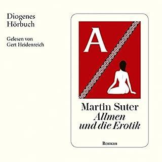 Allmen und die Erotik                   Autor:                                                                                                                                 Martin Suter                               Sprecher:                                                                                                                                 Gert Heidenreich                      Spieldauer: 5 Std. und 46 Min.     324 Bewertungen     Gesamt 4,4
