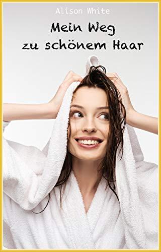Mein Weg zu schönem Haar: Haarroutine, Haarpflege, Haarstyling, Haare färben ... mein Alltag vor dem Spiegel, offen und ehrlich