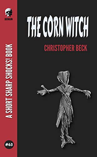 The Corn Witch (Short Sharp Shocks! Book 63) by [Christopher Beck]