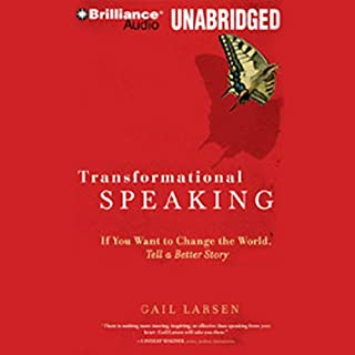 Transformational Speaking     If You Want to Change the World, Tell a Better Story              By:                                                                                                                                 Gail Larsen                               Narrated by:                                                                                                                                 Gail Larsen                      Length: 6 hrs and 33 mins     43 ratings     Overall 4.0