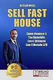 Sell Fast House: Come Vendere Il Tuo Immobile Entro 30 Giorni Con Il Metodo SFH