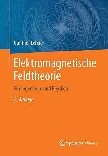 Elektromagnetische Feldtheorie: für Ingenieure und Physiker