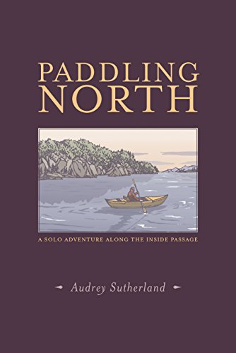 Compare Textbook Prices for Paddling North: A Solo Adventure Along the Inside Passage Reprint Edition ISBN 9781938340758 by Sutherland, Audrey,Yamamoto, Yoshiko