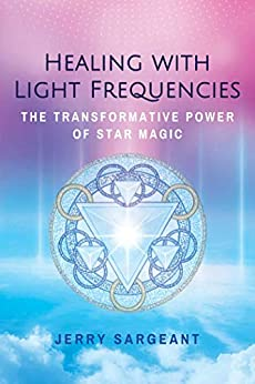 Healing with Light Frequencies: The Transformative Power of Star Magic by [Jerry Sargeant]