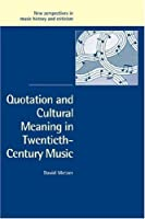 Quotation and Cultural Meaning in Twentieth-Century Music (New Perspectives in Music History and Criticism) by David Metzer(2007-05-14)