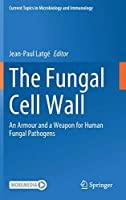 The Fungal Cell Wall: An Armour and a Weapon for Human Fungal Pathogens (Current Topics in Microbiology and Immunology (425))