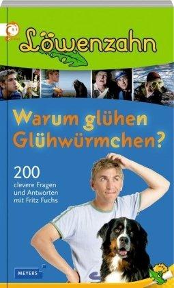 Löwenzahn: Warum glühen Glühwürmchen? - 200 clevere Fragen und Antworten mit Fritz Fuchs