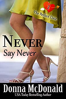 Never Say Never (The Perfect Date Book 2) by [Donna McDonald]